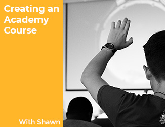 Creating an Academy Course with Shawn